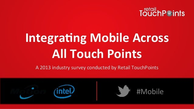 Integra(ng Mobile Across                    All Touch Points                          A 2013 industry su...