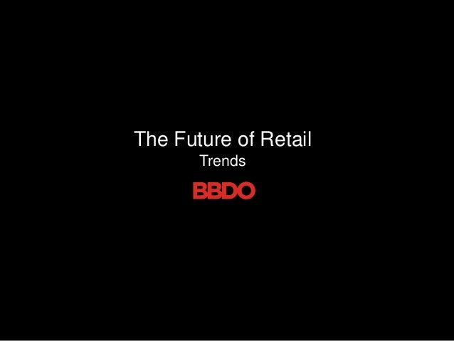 The Future of Retail       Trends