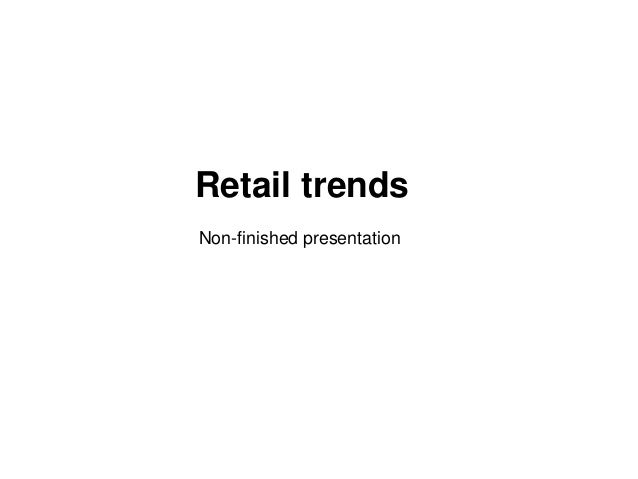 Retail trends Non-finished presentation