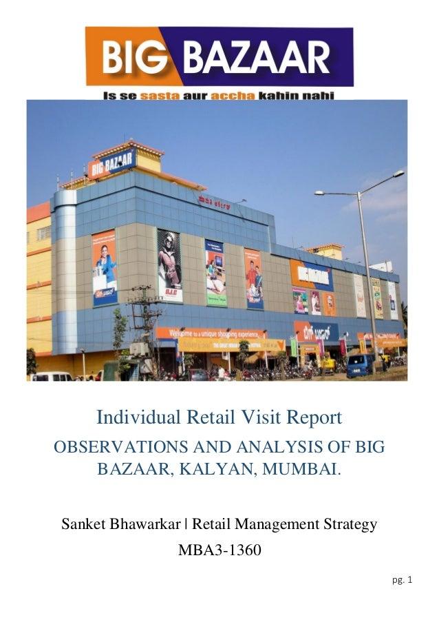 pg. 1 Individual Retail Visit Report OBSERVATIONS AND ANALYSIS OF BIG BAZAAR, KALYAN, MUMBAI. Sanket Bhawarkar | Retail Ma...