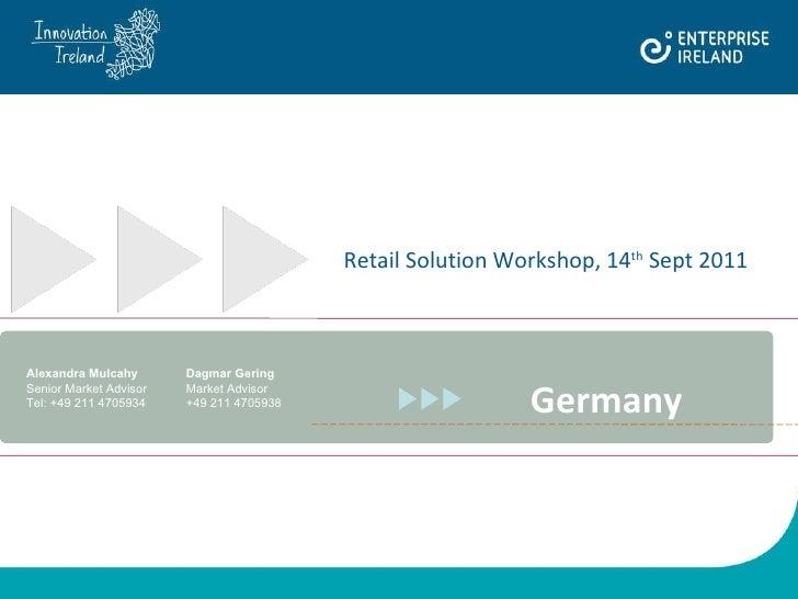 Germany Alexandra Mulcahy Dagmar Gering Senior Market Advisor Market Advisor Tel: +49 211 4705934 +49 211 4705938 Retail S...