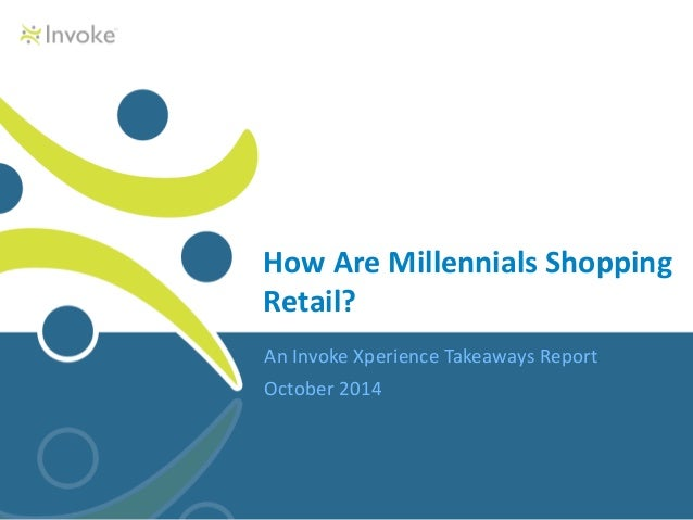 How Are Millennials Shopping  Retail?  An Invoke Xperience Takeaways Report  October 2014