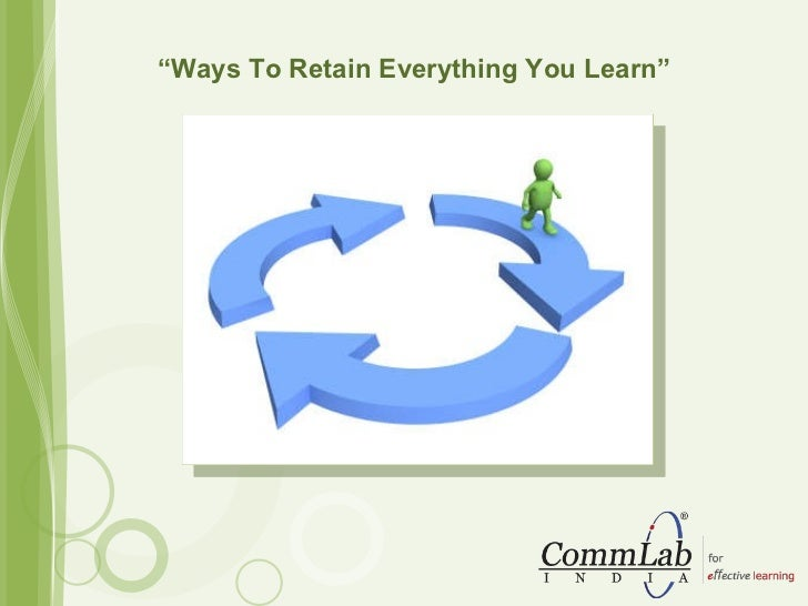 """"""" Ways To Retain Everything You Learn"""""""