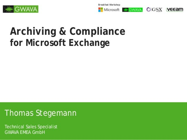 Breakfast Workshop  Archiving & Compliance for Microsoft Exchange  Thomas Stegemann Technical Sales Specialist GWAVA EMEA ...