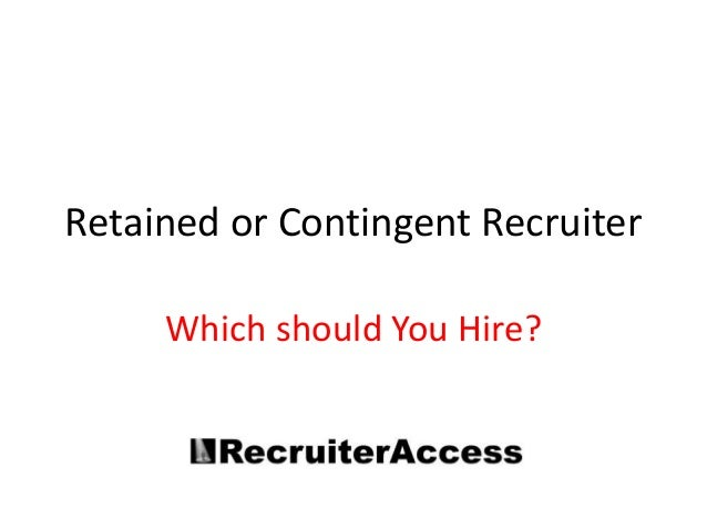 Retained or Contingent Recruiter     Which should You Hire?