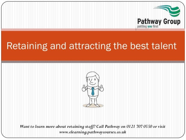Want to learn more about retaining staff? Call Pathway on 0121 707 0550 or visit www.elearning.pathwaycourses.co.uk Retain...