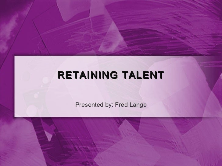 RETAINING TALENT  Presented by: Fred Lange