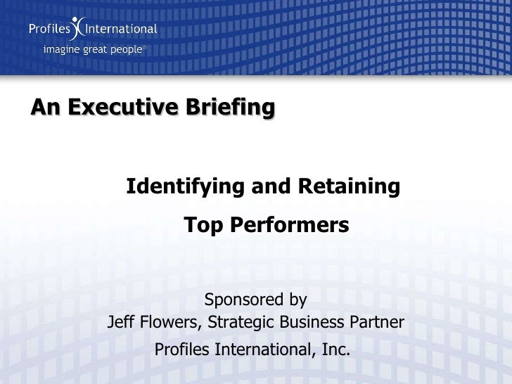 Sponsored by Jeff Flowers, Strategic Business Partner Profiles International, Inc.   An Executive Briefing Identifying and...