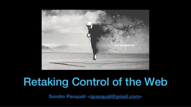 Retaking Control of the Web Sandro Pasquali <spasquali@gmail.com>