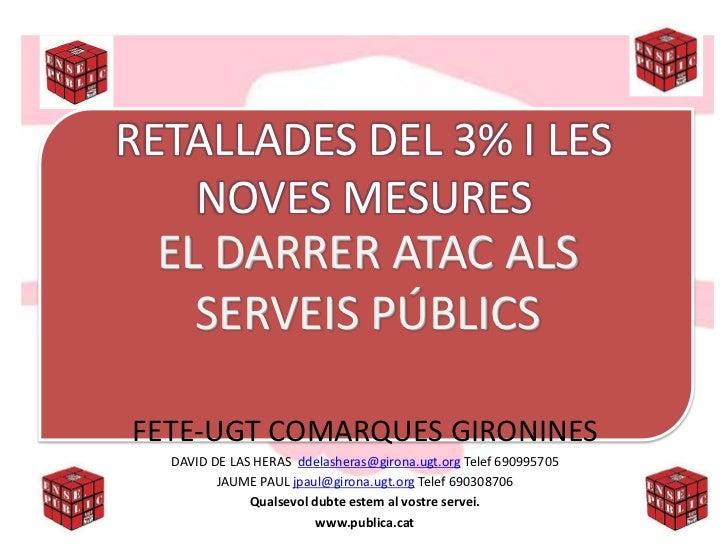 RETALLADES DEL 3% I LES    NOVES MESURES  EL DARRER ATAC ALS    SERVEIS PÚBLICSFETE-UGT COMARQUES GIRONINES  DAVID DE LAS ...