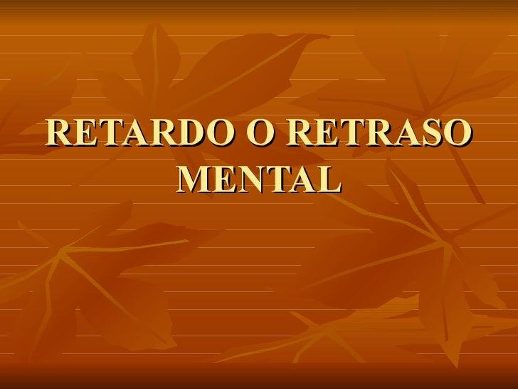 RETARDO O RETRASO MENTAL