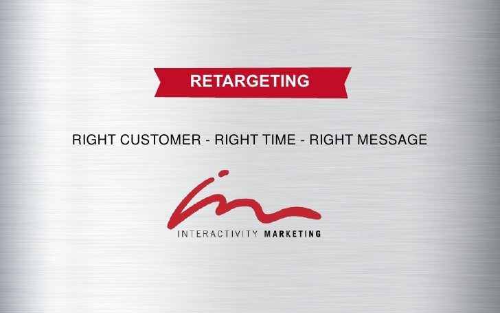 RETARGETINGRIGHT CUSTOMER - RIGHT TIME - RIGHT MESSAGE