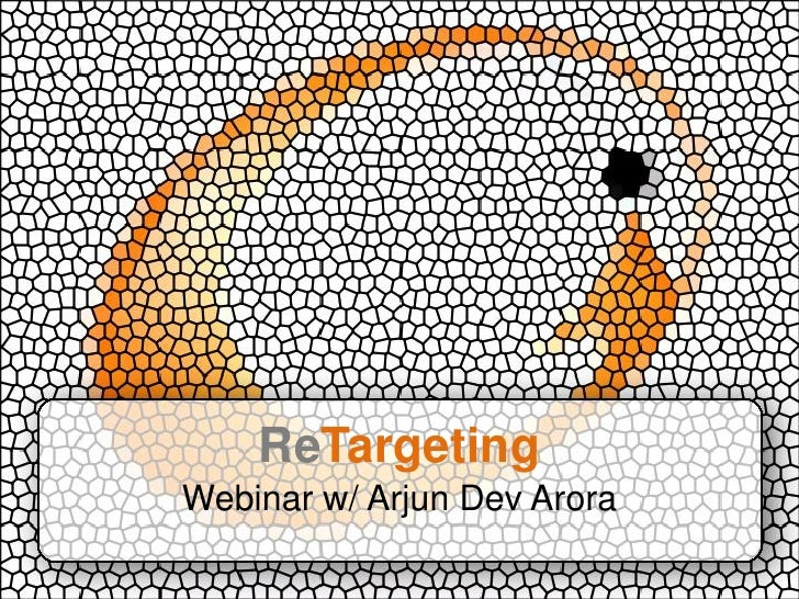 ReTargeting Webinar w/ Arjun Dev Arora