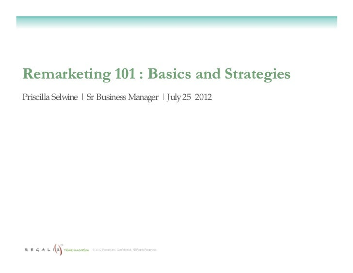 Remarketing 101 : Basics and StrategiesPriscilla Selwine | Sr Business Manager | July 25 2012                    © 2012 Re...