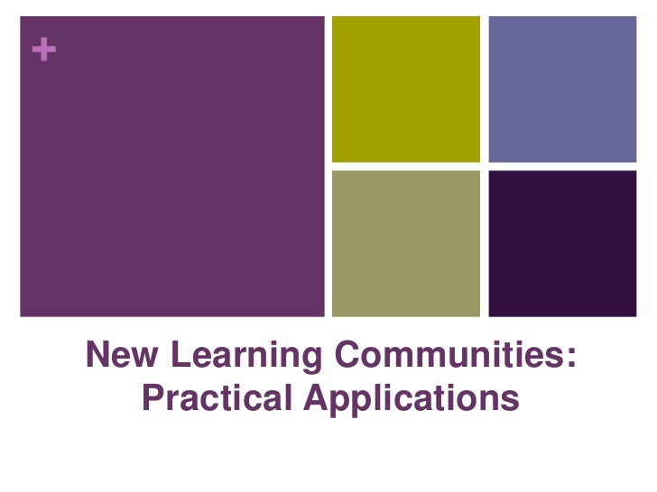 New Learning Communities:<br />Practical Applications<br />