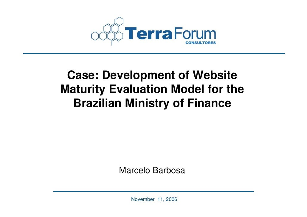 Case: Development of Website Maturity Evaluation Model for the   Brazilian Ministry of Finance               Marcelo Barbo...