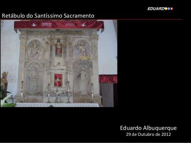 Retábulo do Santíssimo Sacramento                                    Eduardo Albuquerque                                  ...