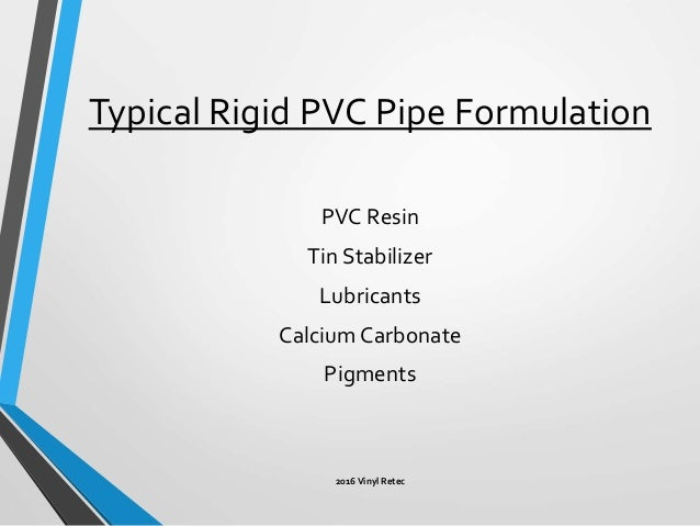 ... 2. Typical Rigid PVC Pipe Formulation PVC Resin Tin Stabilizer Lubricants ...  sc 1 st  SlideShare & Lubrication and Mechanical Stabilization of Rigid PVC Formulations