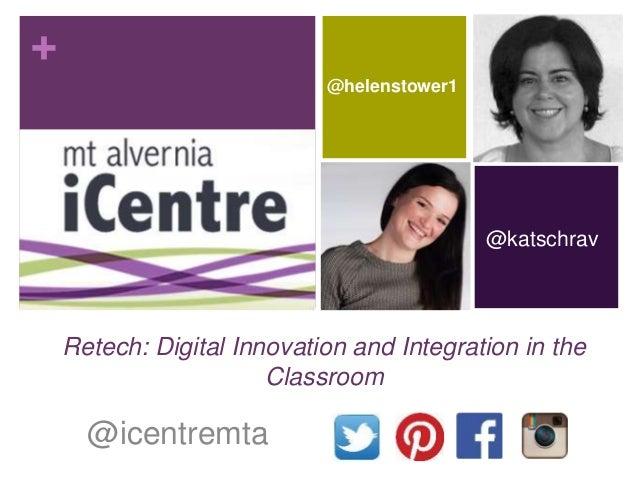 + Retech: Digital Innovation and Integration in the Classroom @icentremta @katschrav @helenstower1