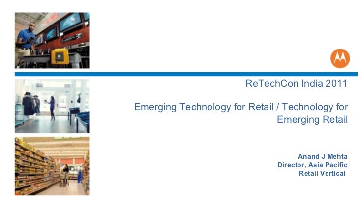 Anand J Mehta Director, Asia Pacific Retail Vertical  ReTechCon India 2011 Emerging Technology for Retail / Technology for...