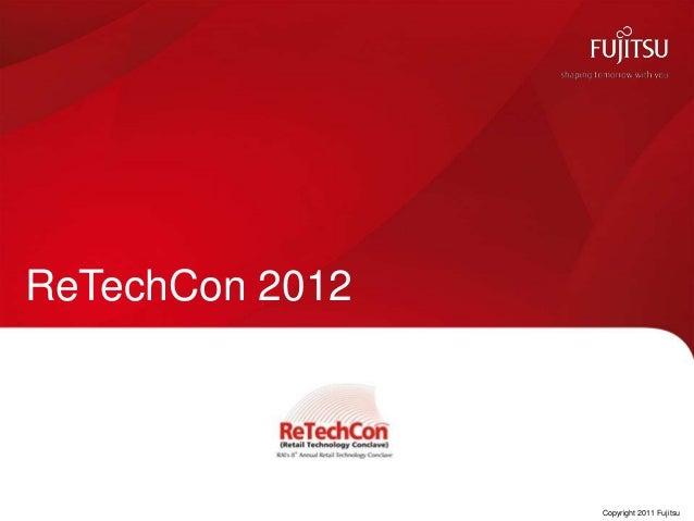 ReTechCon 2012             0   Copyright 2011 Fujitsu
