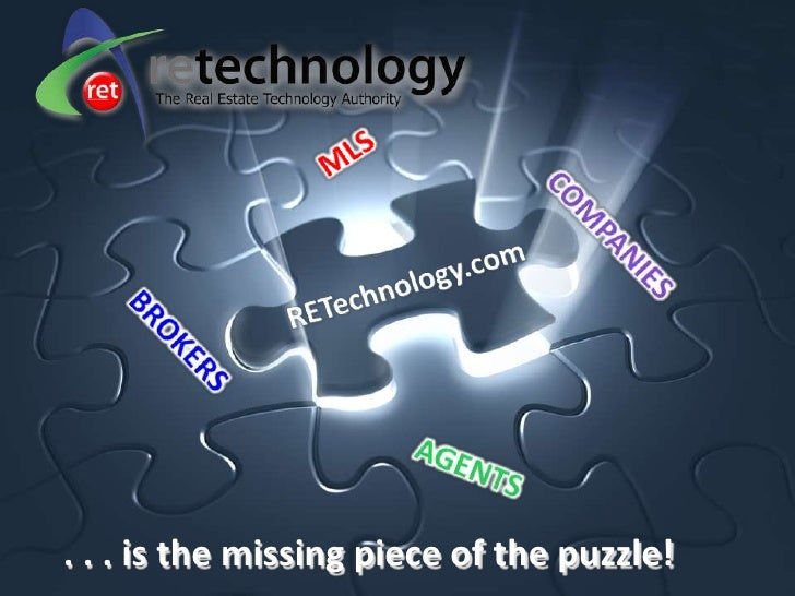 . . . is the missing piece of the puzzle!<br />MLS<br />COMPANIES<br />RETechnology.com<br />BROKERS<br />AGENTS<br />