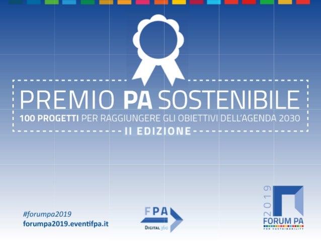 FORUM PA 2019 Premio PA sostenibile – II EDIZIONE 100 progetti per raggiungere gli obiettivi dell'Agenda 2030 RETE DELLE C...
