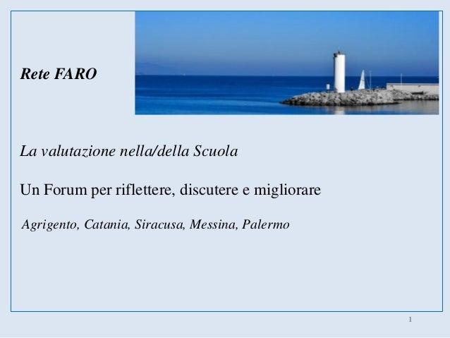 Rete FARO La valutazione nella/della Scuola Un Forum per riflettere, discutere e migliorare Agrigento, Catania, Siracusa, ...