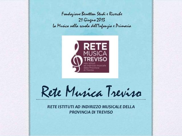 Rete Musica TrevisoRETE ISTITUTI AD INDIRIZZO MUSICALE DELLAPROVINCIA DI TREVISOFondazione Benetton Studi e Ricerche21 Giu...