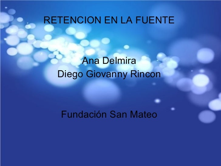 <ul><li>RETENCION EN LA FUENTE  </li></ul><ul><li>Ana Delmira  </li></ul><ul><li>Diego Giovanny Rincon  </li></ul><ul><li>...