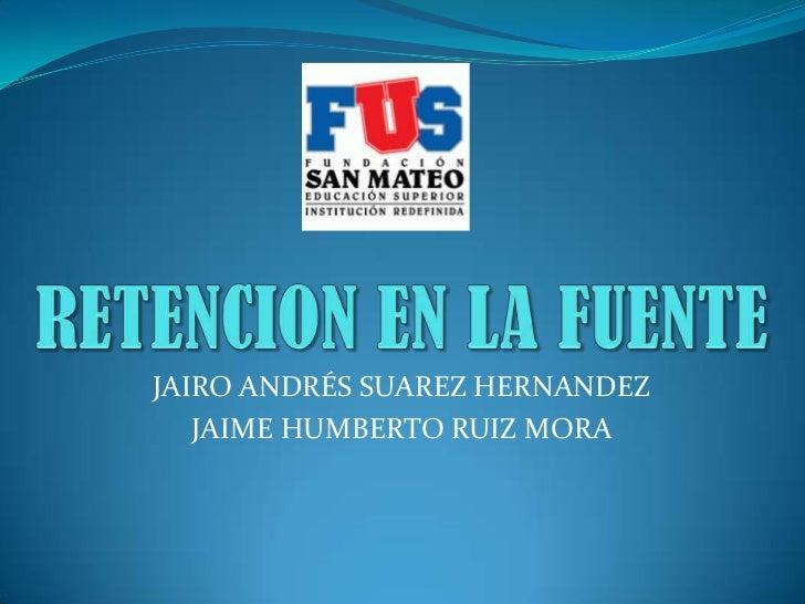 JAIRO ANDRÉS SUAREZ HERNANDEZ   JAIME HUMBERTO RUIZ MORA