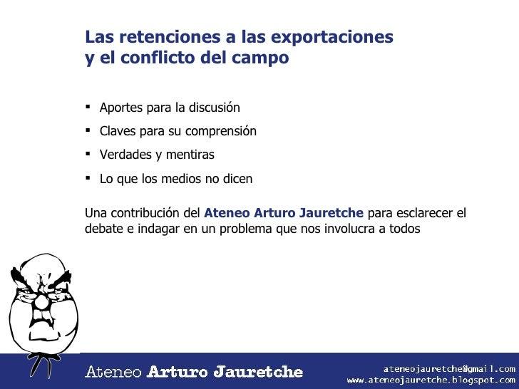 Las retenciones a las exportaciones y el conflicto del campo <ul><li>Aportes para la discusión </li></ul><ul><li>Claves pa...