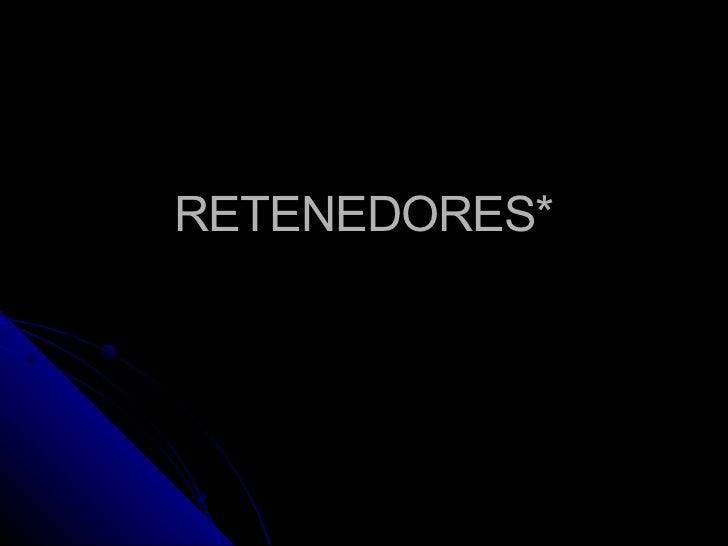 RETENEDORES*