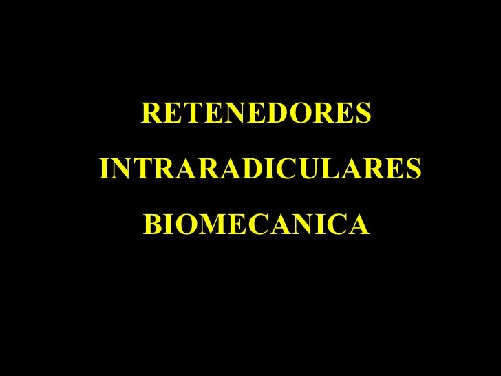 RETENEDORES INTRARADICULARES BIOMECANICA