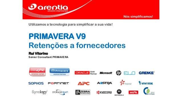 Utilizamos a tecnologia para simplificar a sua vida! PRIMAVERA V9 Retenções a fornecedores Rui Vitorino Senior Consultant ...