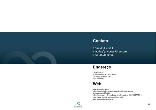 19 Contato Eduardo Faddul efaddul@dlconsultoria.com (19) 99235-9106 Endereço (19) 4062-8590 Rua Antônio Lapa, 280 6º Andar...