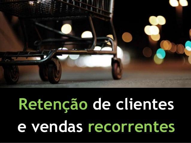 Retenção de clientes e vendas recorrentes