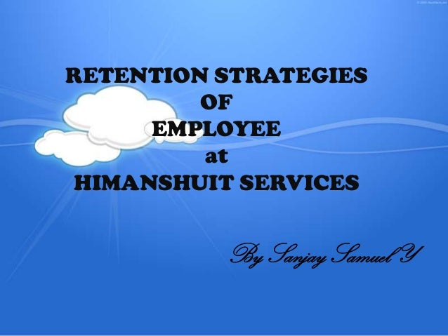 RETENTION STRATEGIES OF EMPLOYEE at HIMANSHUIT SERVICES  By Sanjay Samuel Y