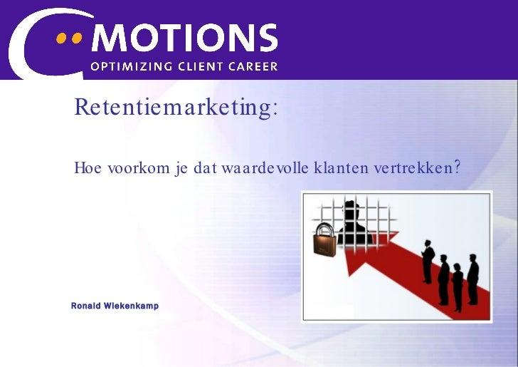 Retentiemarketing: Hoe voorkom je dat waardevolle klanten vertrekken?  Ronald Wiekenkamp