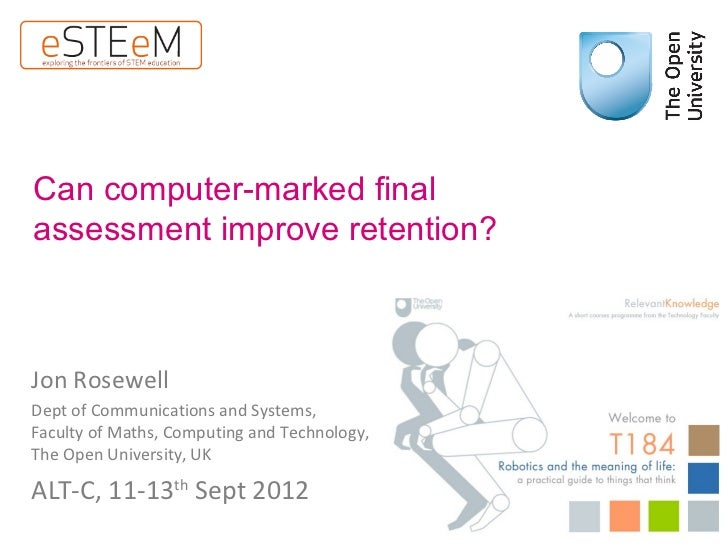 Can computer-marked finalassessment improve retention?Jon RosewellDept of Communications and Systems,Faculty of Maths, Com...