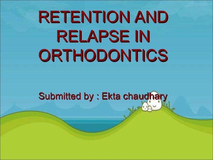RETENTION AND  RELAPSE INORTHODONTICSSubmitted by : Ekta chaudhary