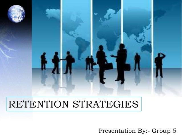 RETENTION STRATEGIES             Presentation By:- Group 5