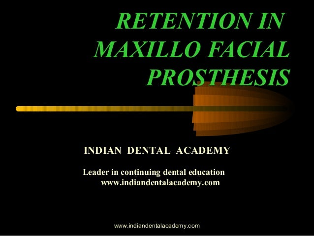 RETENTION IN MAXILLO FACIAL PROSTHESIS INDIAN DENTAL ACADEMY Leader in continuing dental education www.indiandentalacademy...