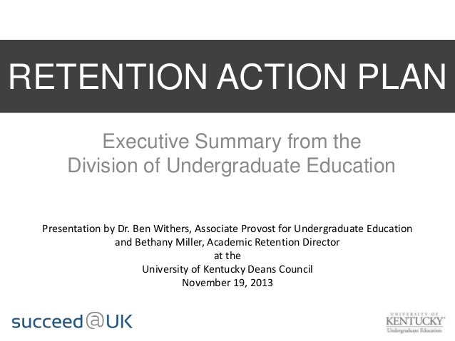 RETENTION ACTION PLAN Executive Summary from the Division of Undergraduate Education Presentation by Dr. Ben Withers, Asso...