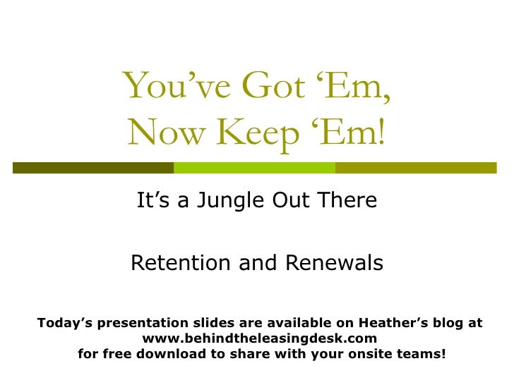 You've Got 'Em, Now Keep 'Em! It's a Jungle Out There Retention and Renewals Today's presentation slides are available on ...