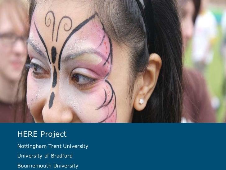HERE Project Nottingham Trent University University of Bradford Bournemouth University