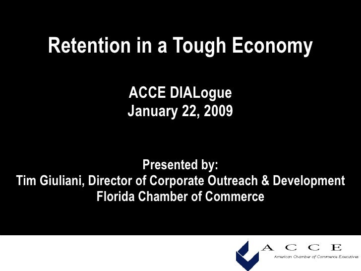 Retention in a Tough Economy ACCE DIALogue January 22, 2009 Presented by: Tim Giuliani, Director of Corporate Outreach & D...
