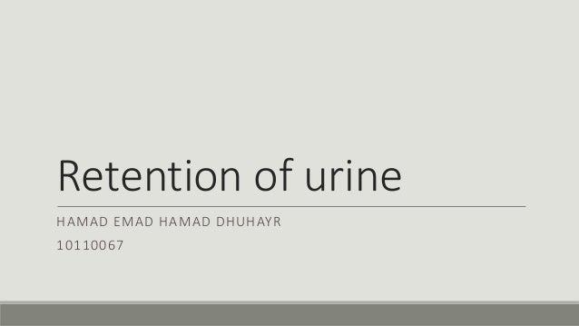 Retention of urine HAMAD EMAD HAMAD DHUHAYR 10110067