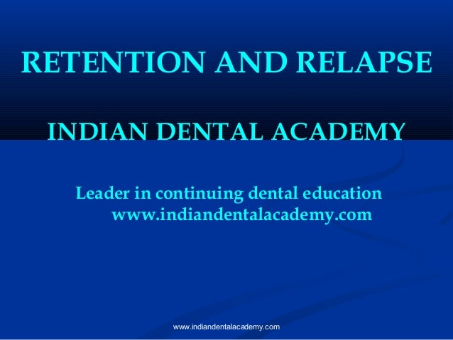 RETENTION AND RELAPSE INDIAN DENTAL ACADEMY Leader in continuing dental education www.indiandentalacademy.com  www.indiand...