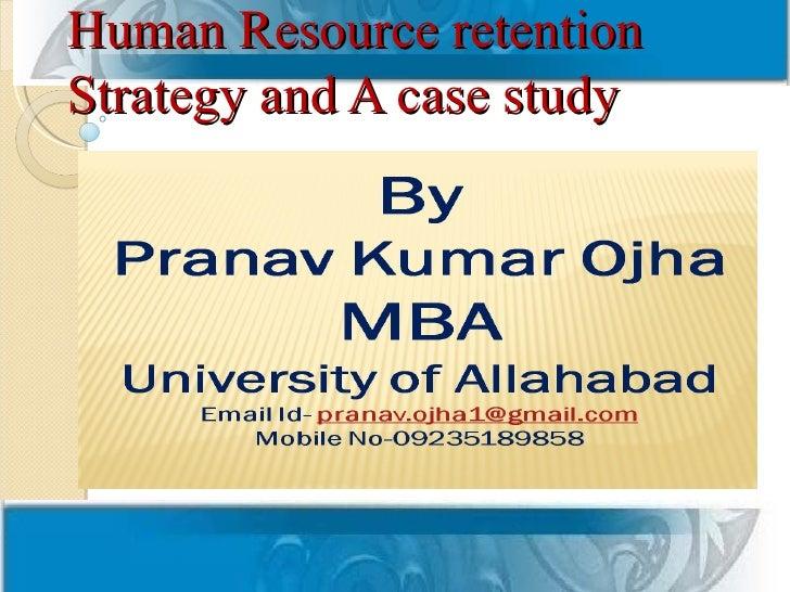 Human Resource retentionStrategy and A case study            Pranav Kumar Ojha,               Mba 3rd sem, MONIRBA